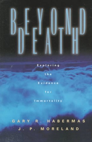 Beyond death exploring the evidence for immortalit