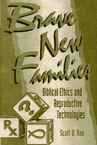 Brave new families biblical ethics and reproductiv