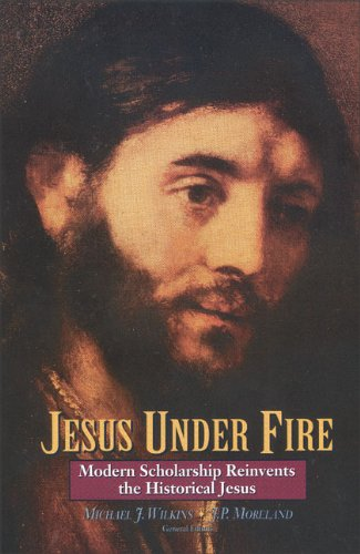 Jesus under fire modern scholarship reinvents the