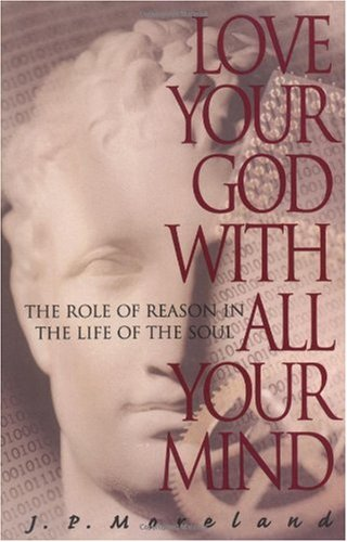 Love your god with all your mind the role of reaso