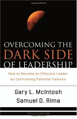Overcoming the dark side of leadership how to beco