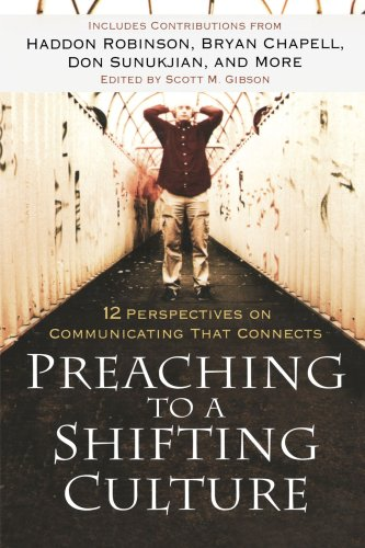Preaching to a shifting culture 12 perspectives on