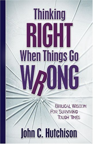 Thinking right when things go wrong biblical wisdo