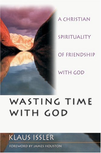 Wasting time with god a christian spirituality of